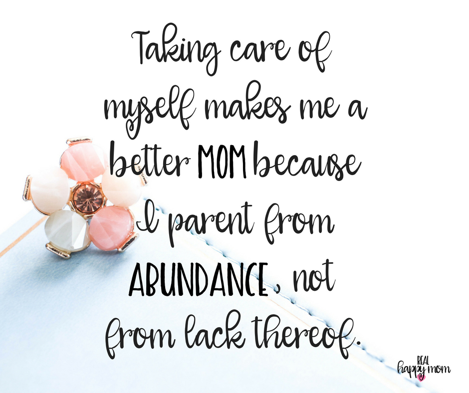 Taking care of myself makes me a better mom because I parent from abundance, not from lack thereof. Inspirational quotes for women moms, mom quotes