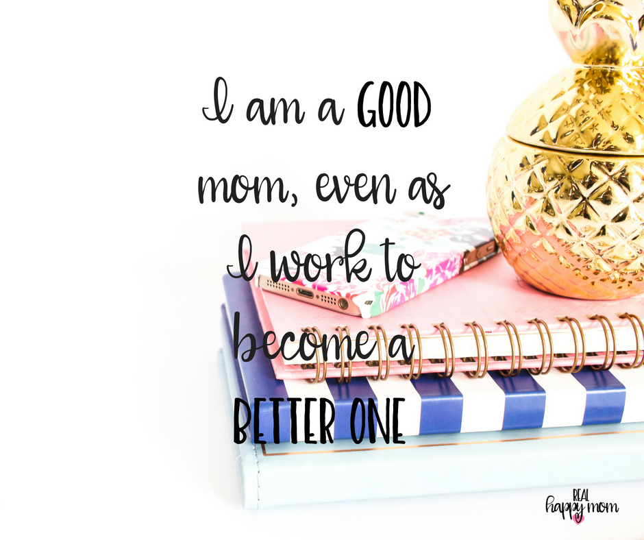 I am a good mom, even as a work to become a better one. Inspirational quotes for women moms, mom quotes