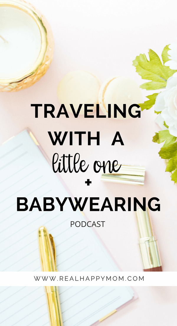 Traveling with a little one plus baby wearing with Norshafa on the Real Happy Mom Podcast