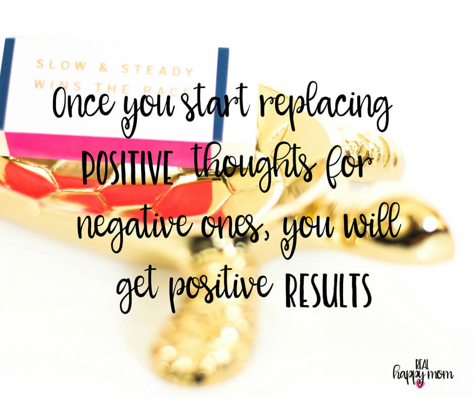 Sensational Quotes for Busy Moms You Need to See - Once you start replacing positive thoughts for negative ones, you will get positive results.