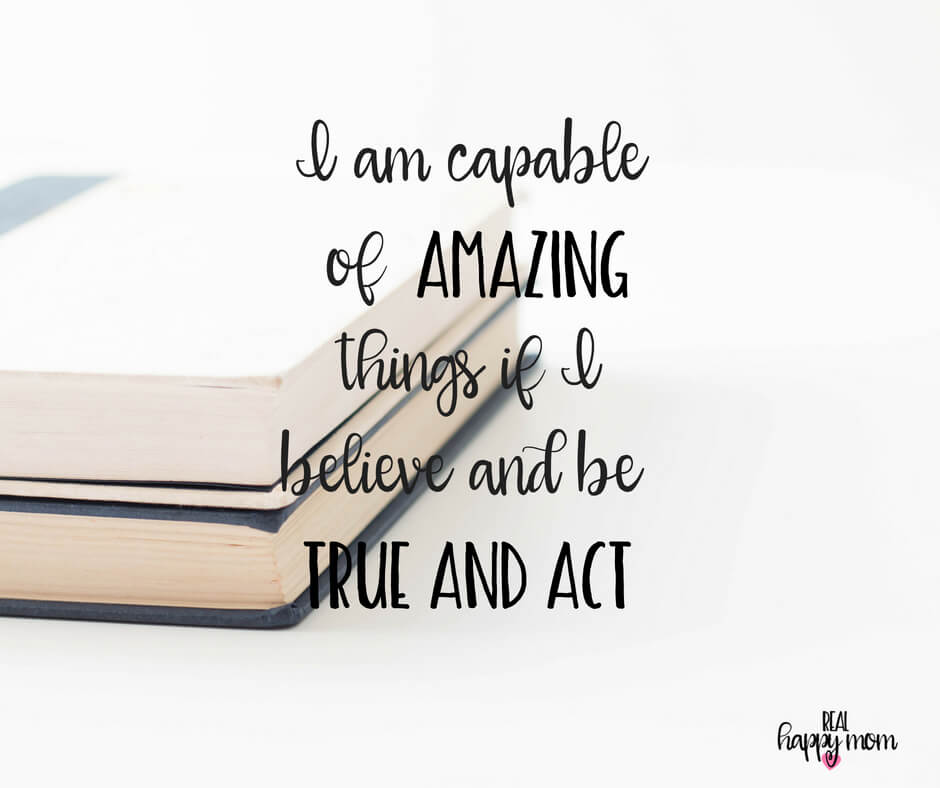 Sensational Quotes for Busy Moms You Need to See - I am capable of amazing things if I believe and be true and act.