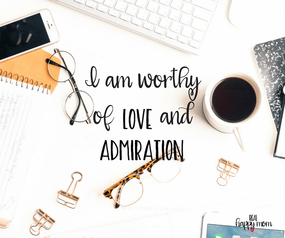 Sensational Quotes for Busy Moms You Need to See - I am worthy of love and admiration.