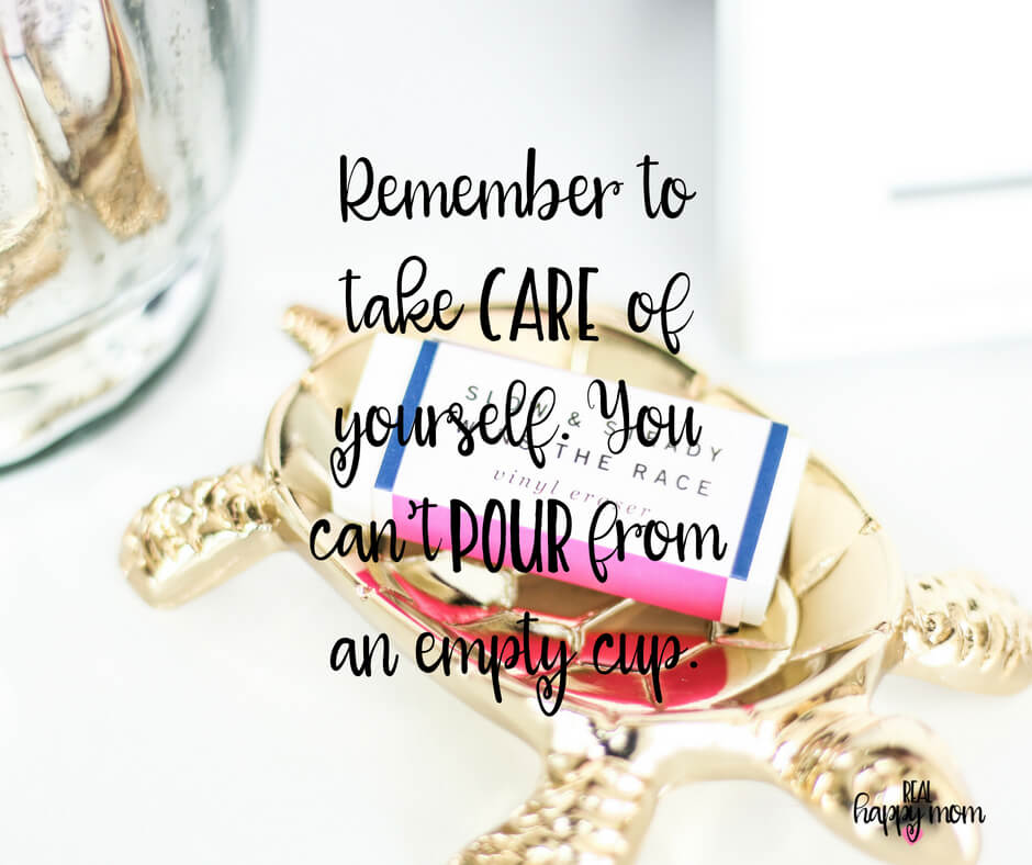 Remember to take care of yourself. You can't pour from anempty cup.
