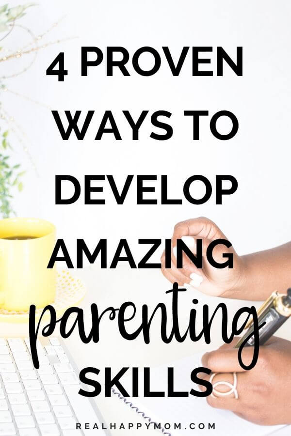 4 Proven Ways to Develop Amazing Parenting Skills