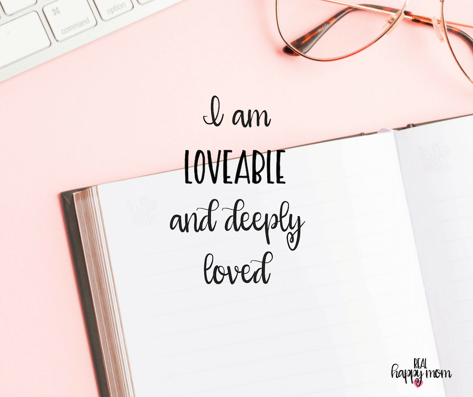 Sensational Quotes for Busy Moms You Need to See - I am loveable and deeply loved.
