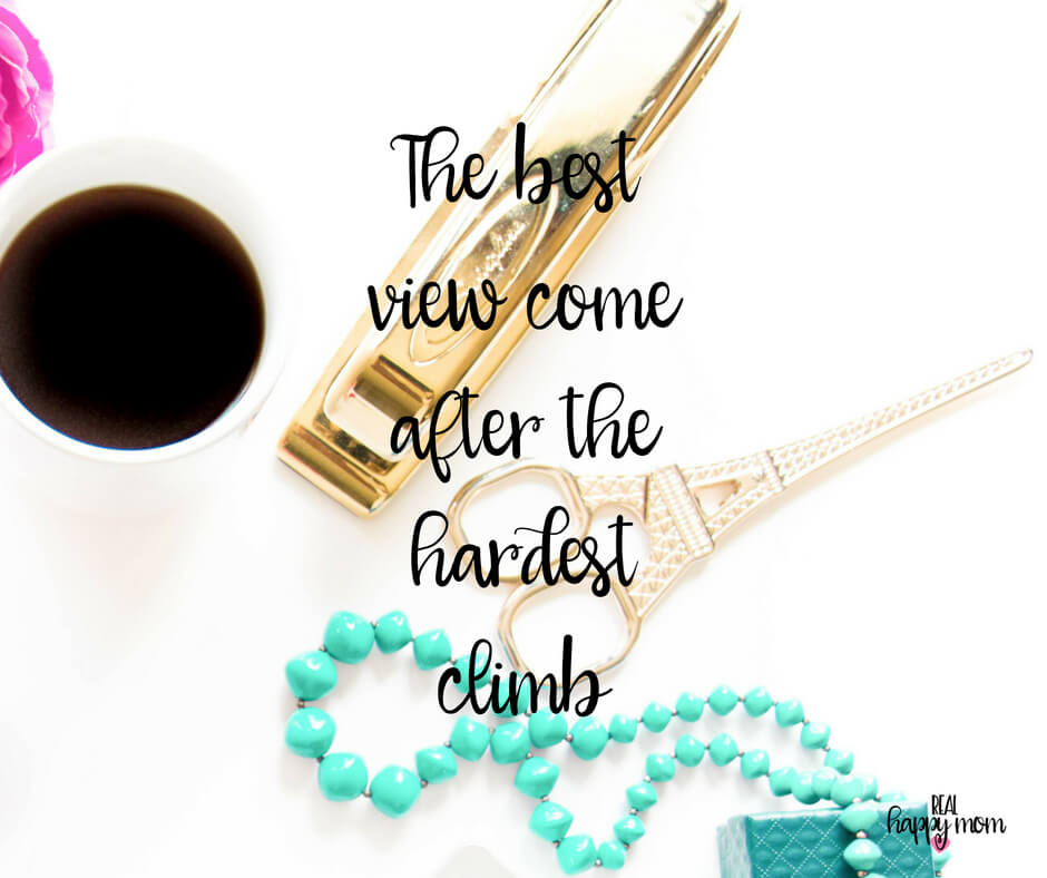 Sensational Quotes for Busy Moms You Need to See - The best view came after the hardest climb.