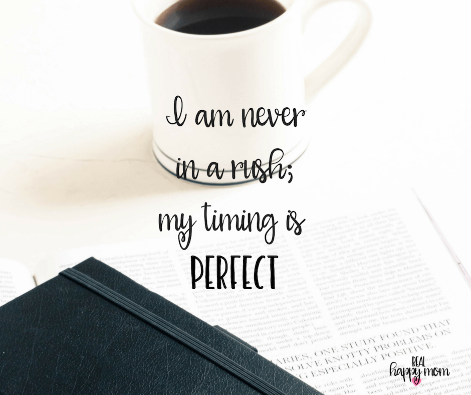 Sensational Quotes for Busy Moms You Need to See - I am never in a rush; my timing is perfect.