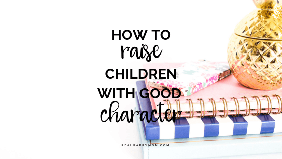 how to raise children with good character