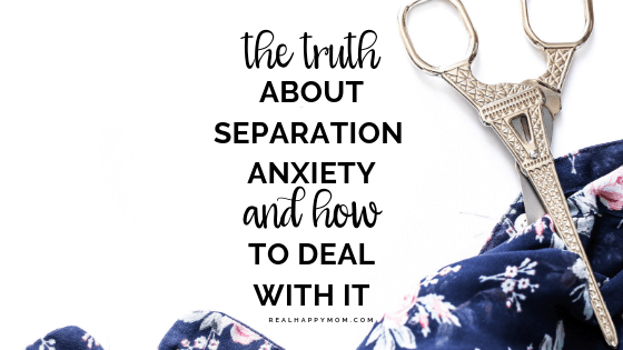 The Truth About Separation Anxiety and How to Deal with it