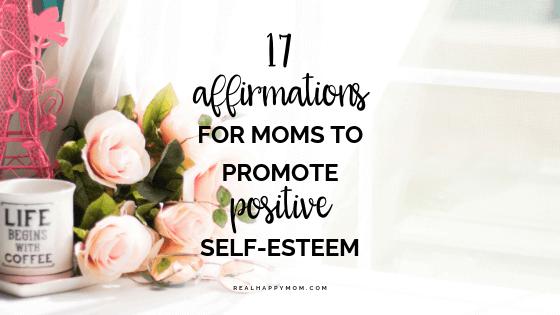17 Affirmations for Moms to Promote Positive Self-Esteem
