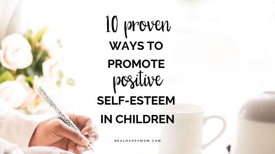 It doesn't matter if your child is a little one or a teenager, there are things that you can do today that will help build your child's positive self-esteem. Check out this post to learn how you can boost your child's self-esteem with 10 simple steps. #realhappymom #selfesteem