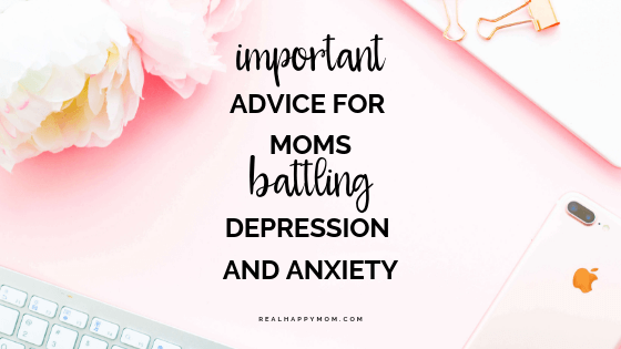 Important Advice for Moms Battling Depression and Anxiety