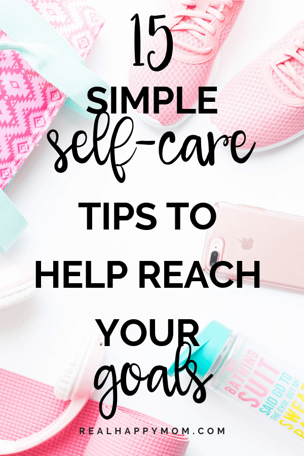 15 Simple Self Care Tips to Help You Reach Your Goals