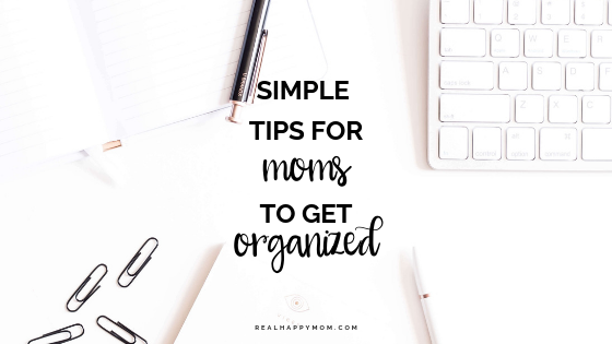 Simple Tips for Moms to Get Organized