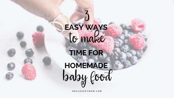 3 easy ways to make time for making homemade baby food