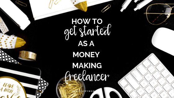 How to Get Started as a Freelancer and Become a Work at Home Mom