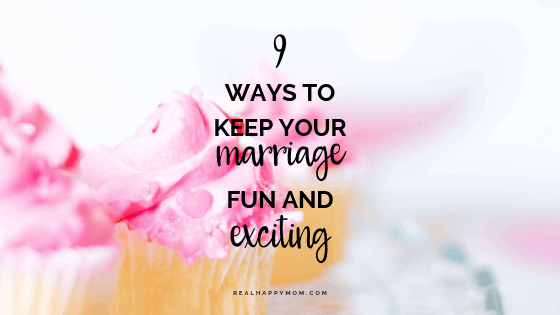 9 Ways to Keep Your Marriage Fun and Exciting
