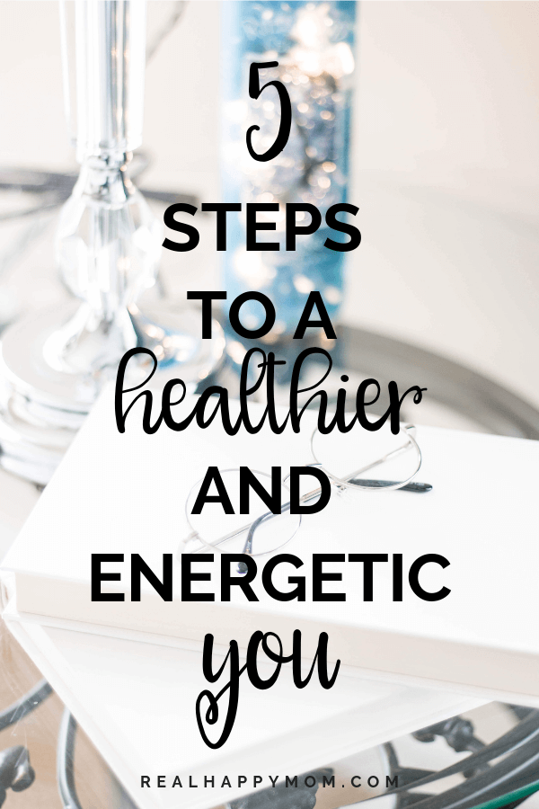5 Steps to a Healthier and Energetic You