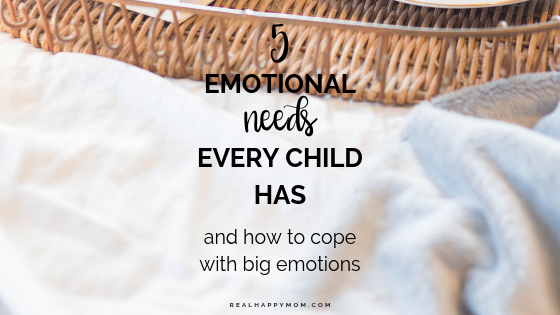 5 Emotional Needs of a Child and How to Cope with Big Emotions