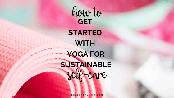 How to Get Started With Yoga for Sustainable Self-Care