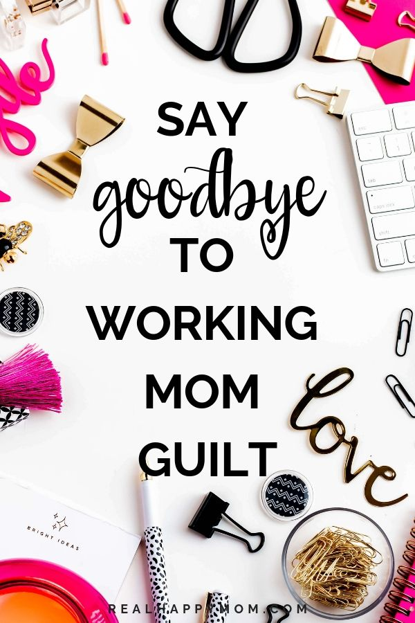 Say Goodbye to Working Mom Guilt