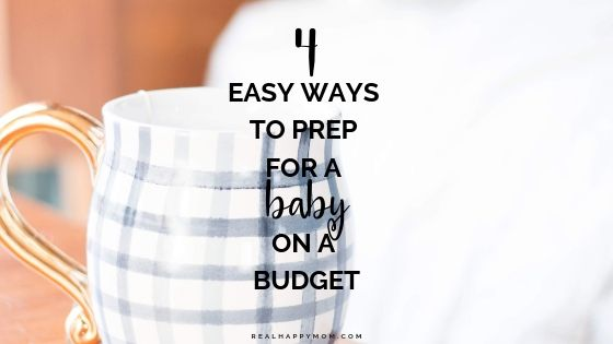 4 Easy Ways to Prep for a Baby on a Budget