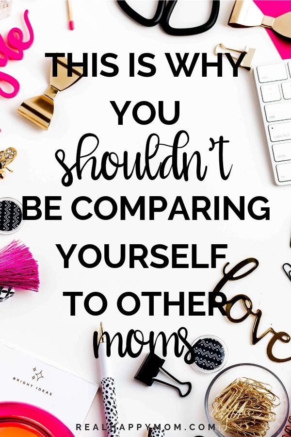 This is Why You Shouldn\'t be Comparing Yourself to Other Moms