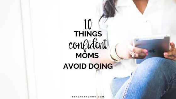 10 Things Confident Moms Avoid Doing