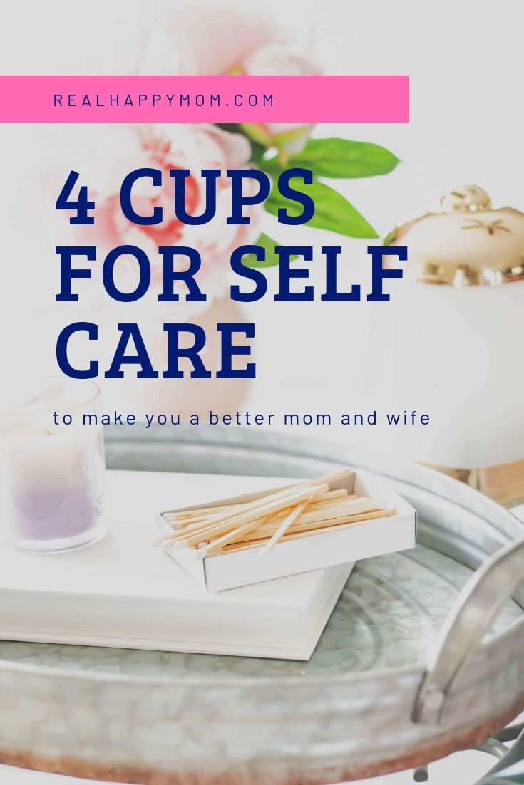 4 Cups for Self Care to Make You a Better Mom and Wife