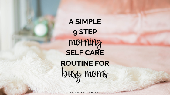 A Simple 9 Step Morning Self Care Routine for Busy Moms