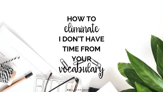 How to Eliminate I Don't Have Time From Your Vocabulary