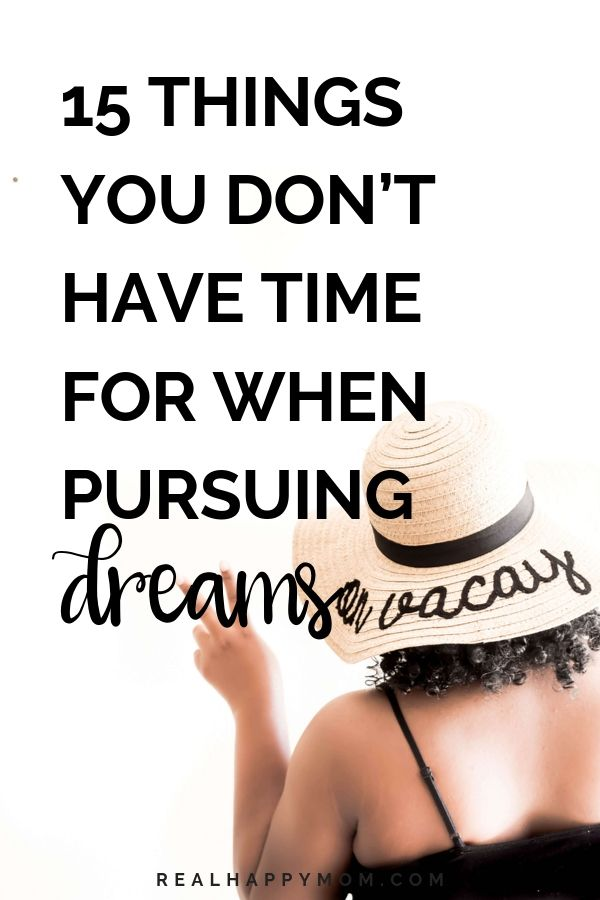 15 Things You Don't Have Time for When Pursuing Dreams and Your Goals