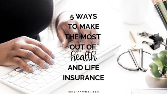 5 Ways to Get the Most Out of Life and Health Insurance