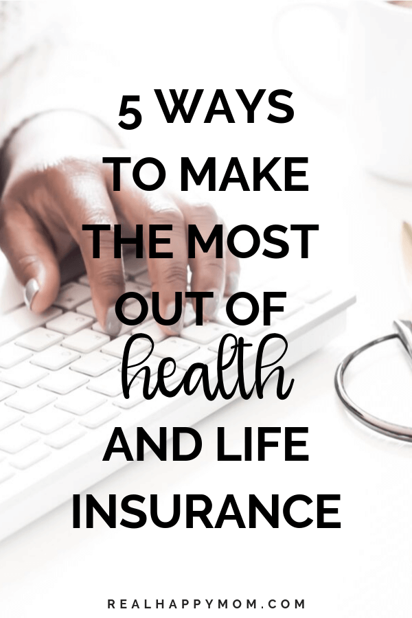 5 ways to make the most out of health and life insurance
