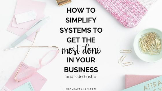 How to Simplify Systems to get the Most Done in Your Business