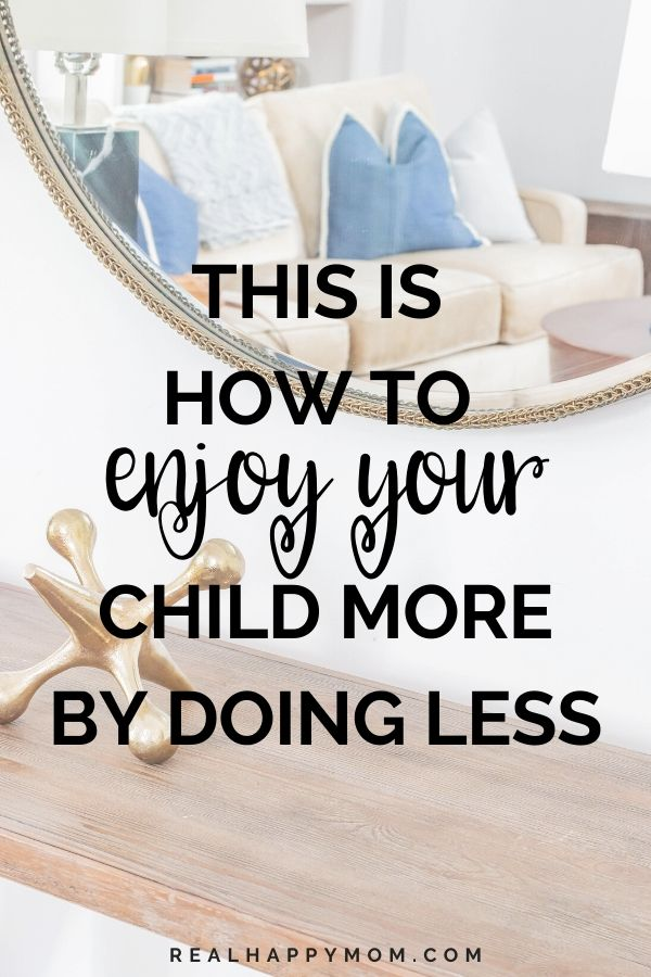 This is how to enjoy your child more by doing less
