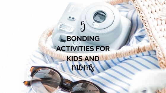 5 Bonding Activities For Kids And Moms