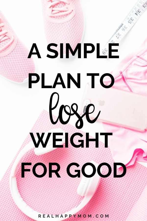 A Simple Plan to Lose Weight For Good
