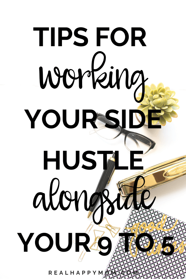 Tips for Working Your Side Hustle Alongside Your 9 to 5