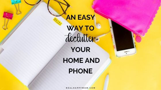 An Easy Way to Declutter Your Home and Phone