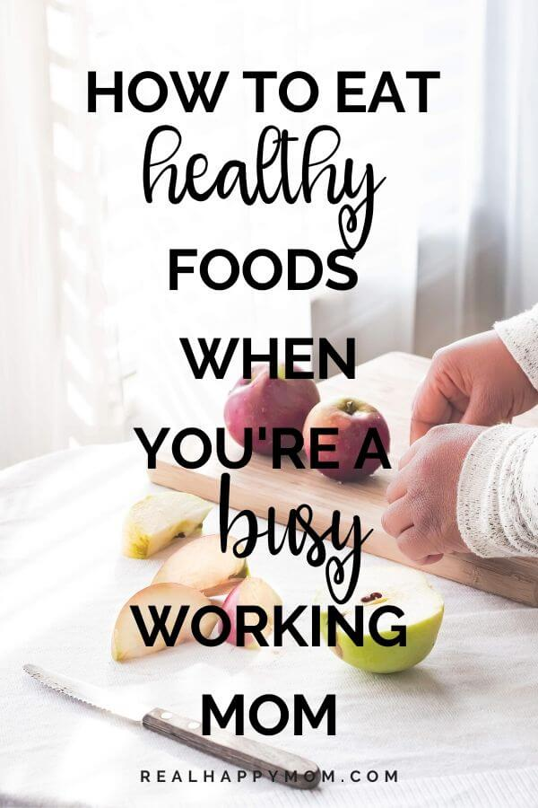 Eat Healthy Foods When You're A Busy Working Mom