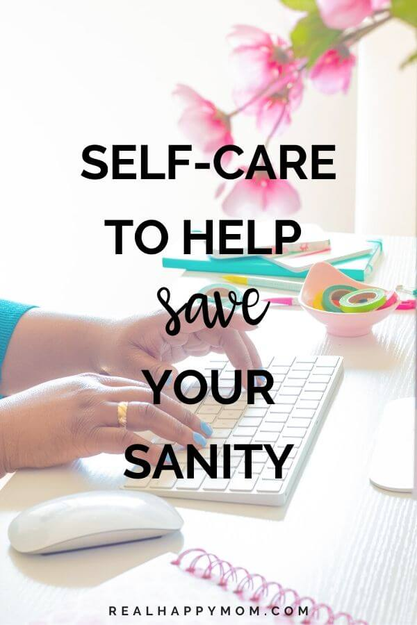Self-Care to Help Save Your Sanity During a Pandemic (COVID-19 Series)