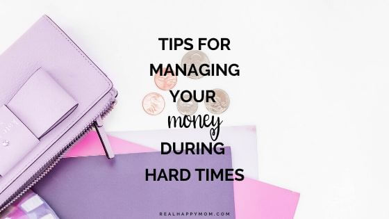 Tips for Managing your Money During Hard Times (COVID-19 Series)