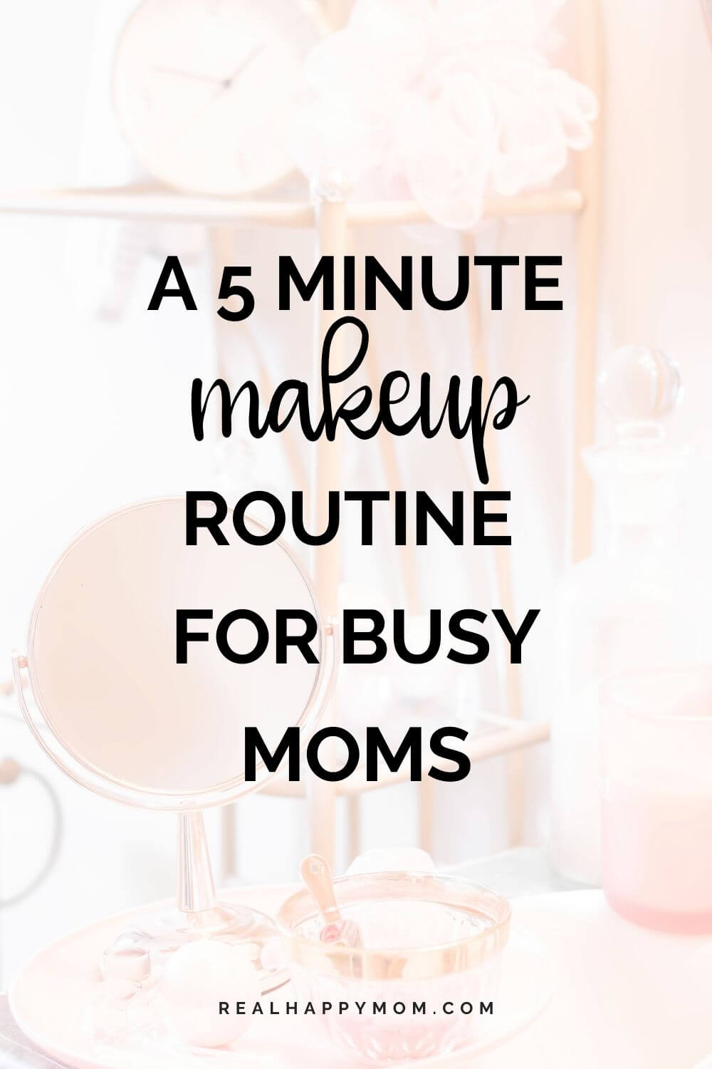 A 5 Minute Makeup Routine for Busy Moms