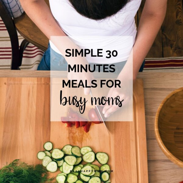 Simple 30 Minute Meals for Busy Moms