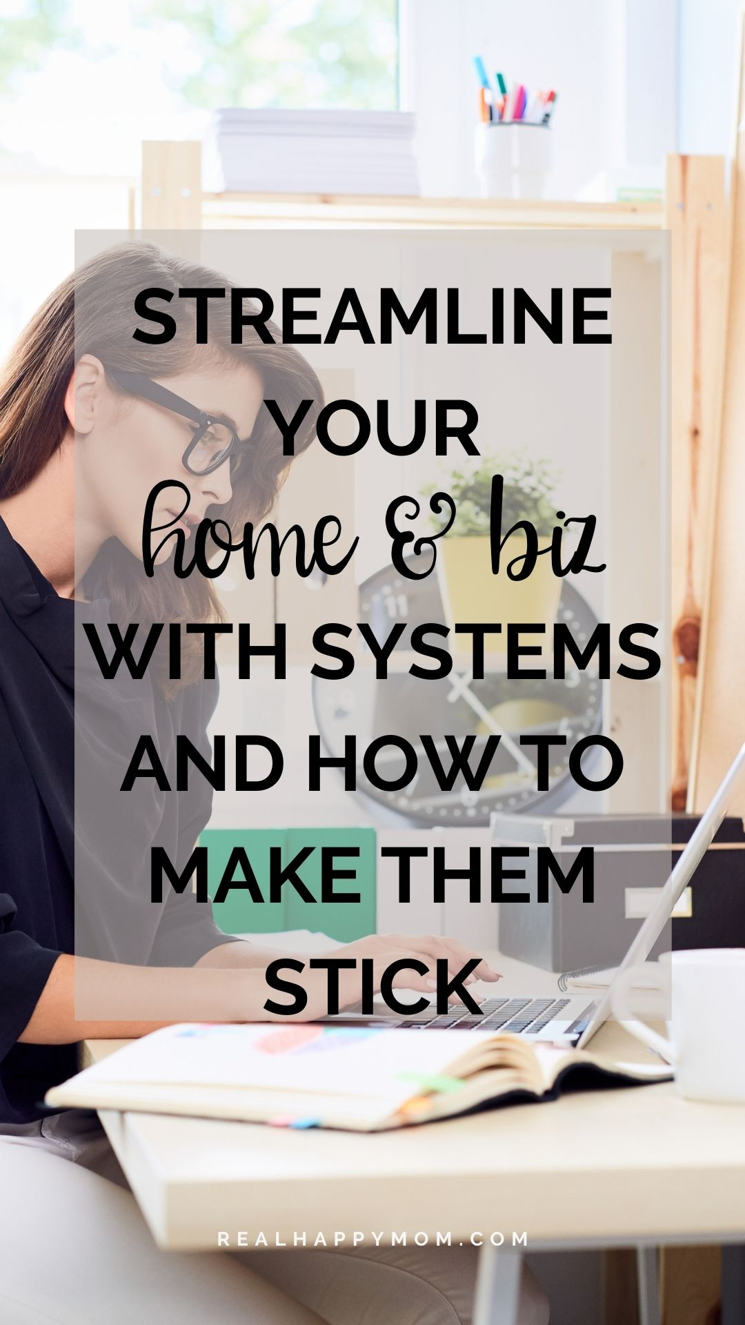 Streamline your Home & Biz with Systems and How to Make Them Stick