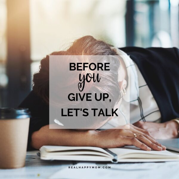 Before You Give Up, Let's Talk