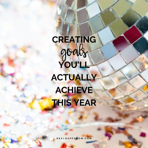 Creating Goals *You'll Actually Achieve* This Year