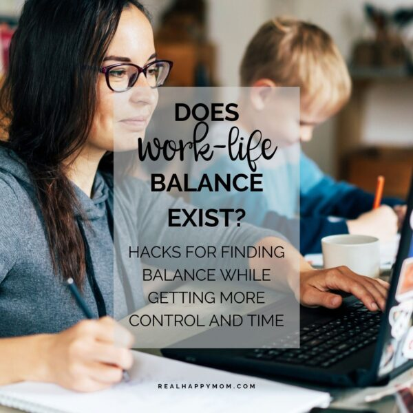 Does Work-Life Balance Exist? Hacks for Finding Balance While Getting More Control and Time