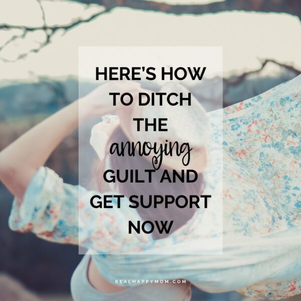 Here's How to Ditch the Annoying Guilt and Get Support Now